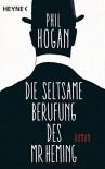 Die seltsame Berufung des Mr Heming: Roman - Phil Hogan, Alexander Wagner