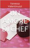 Un amore di Chef - Vanessa Valentinuzzi