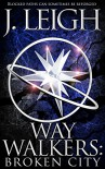Way Walkers: Broken City (The Tazu Saga Book 2) - J. Leigh