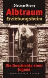 Albtraum Erziehungsheim: Die Geschichte einer Jugend - Dietmar Krone