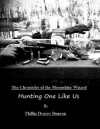Hunting One Like Us (Chronicles of the Moonshine Wizard) - Phillip Drayer Duncan