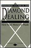 Insider Secrets to Diamond Dealing: How Real Money Is Made - Maximilian S. Callahan