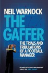 The Gaffer: The Trials and Tribulations of a Football Manager - Neil Warnock