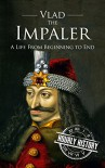 Vlad the Impaler: A Life From Beginning to End - Hourly History