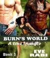 Burns World (#2) - Eve Rabi