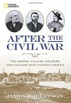 After the Civil War: The Heroes, Villains, Soldiers, and Civilians Who Changed America - James I. Robertson Jr.
