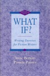 What If? : Writing Exercises for Fiction Writers -- Revised and Expanded Edition - Anne; Painter,  Pamela Bernays