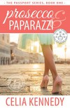 Prosecco & Paparazzi (The Passport Series Book 1) - Celia Kennedy