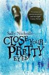 Close Your Pretty Eyes - Sally Nicholls