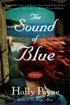 The Sound of Blue: A Novel - Holly Payne