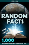 1000 Random Facts And Trivia, Volume 2 (Interesting Trivia and Funny Facts) - Lena Shaw
