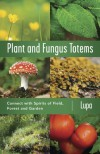 Plant and Fungus Totems: Connect with Spirits of Field, Forest, and Garden - Lupa, Christopher Penczak
