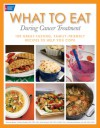 What to Eat During Cancer Treatment: 100 Great-Tasting, Family-Friendly Recipes to Help You Cope - Jeanne Besser, Kristina Ratley, Sheri Knecht, Michele Szafranski