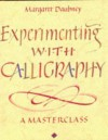 Experimenting With Calligraphy: A Masterclass - Margaret Daubney