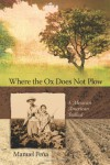 Where the Ox Does Not Plow: A Mexican American Ballad - Manuel Pena