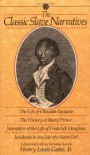 The Classic Slave Narratives: The Life Olaudah Equiano The hist Mary Prince Narrative Life Frederick Dougalas - Henry Louis Gates Jr., Olaudah Equiano, Harriet Jacobs, Mary Prince
