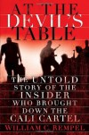 At the Devil's Table: The Untold Story of the Insider Who Brought Down the Cali Cartel - William C. Rempel