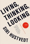 Living, Thinking, Looking: Essays - Siri Hustvedt