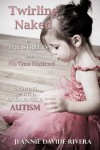 Twirling Naked in the Streets and No One Noticed: Growing Up With Undiagnosed Autism - Jeannie Davide-Rivera