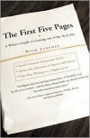 The First Five Pages: A Writer's Guide To Staying Out of the Rejection Pile -