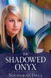 The Shadowed Onyx - Nicole O'Dell