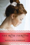The Rose Throne - Mette Ivie Harrison