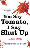 You Say Tomato, I Say Shut Up: A Love Story - Annabelle Gurwitch, Jeff Kahn
