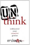 Unthink: Rediscover Your Creative Genius - Erik Wahl