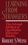 Learning From Strangers: The Art and Method of Qualitative Interview Studies - Robert Stuart Weiss