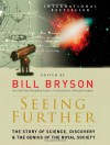 Seeing Further: The Story of Science, Discovery, and the Genius of the Royal Society - Bill Bryson, Richard Dawkins, Steve Jones, James Gleick, Martin Rees, Richard Fortey, Various Authors, Margaret Atwood, Neal Stephenson, Richard Holmes
