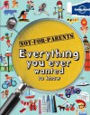 Everything You Ever Wanted To Know (Not-for-Parents) - Lonely Planet Publication