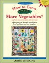 How to Grow More Vegetables: And Fruits, Nuts, Berries, Grains, and Other Crops Than You Ever Thought Possible on Less Land Than You Can Imagine - John Jeavons