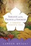 Serann and the Prince of Angkor: A Cambodian Cinderella Story - Camron Wright