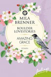 Boulder Lovestories - Amazing Grace: Roman - Mila Brenner