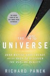 The 4 Percent Universe: Dark Matter, Dark Energy, and the Race to Discover the Rest of Reality - Richard Panek