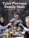 Tyler Florence Family Meal: Bringing People Together Never Tasted Better - Tyler Florence