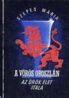 Vörös Oroszlán: Az örök élet itala (First uncensored hungarian edition, Book 2) (Red Lion) - Mária Szepes