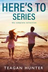 Here's To Box Set: The Complete Series - Teagan Hunter