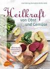 Heilkraft von Obst und Gemüse: Wirkungsvolle Inhaltsstoffe – vielseitiger Genuss - Bernadette Bächle-Helde, Ursel Bühring