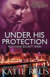 Under His Protection  (Red Stone Security Series) (Volume 9) - Katie Reus