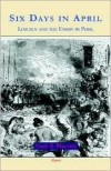 Six Days in April: Lincoln and the Union in Peril (Hc) - Frank B. Marcotte