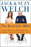 The Real-Life MBA: Your No-BS Guide to Winning the Game, Building a Team, and Growing Your Career - Suzy Welch, Jack Welch