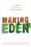 Making Eden:  How Plants Transformed a Barren Planet  - David Beerling