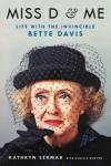 Miss D and Me: Life with the Invincible Bette Davis - Kathryn Sermak, Danelle Morton