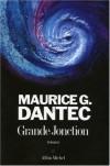 Grande Jonction - Maurice G. Dantec