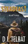 STEADFAST Book Three: America's Last Days (The Steadfast Series 3) - D.I. Telbat