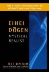 Eihei Dogen: Mystical Realist - Hee-Jin Kim, Taigen Dan Leighton
