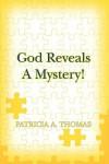 God Reveals a Mystery! - Patricia Thomas