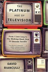The Platinum Age of Television: An Evolutionary History of Quality TV - David Bianculli