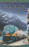 Canada By Train: The Complete Via Rail Travel Guide - Chris Hanus, John Shaske